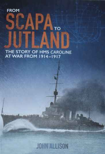 From Scapa to Jutland, The Story of MHS Caroline at War from 1914-1917, by John Allison